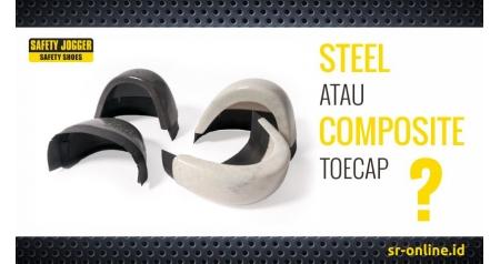 Seputar Safety Jogger bagian 4 : Steel atau Composite Toecap